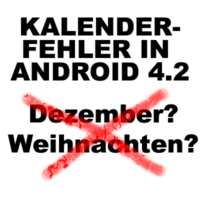 android 4 2 dezember fehler google mag kein weihnachten. Black Bedroom Furniture Sets. Home Design Ideas
