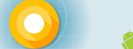 Android O: Neue Version für den Spätsommer angekündigt
